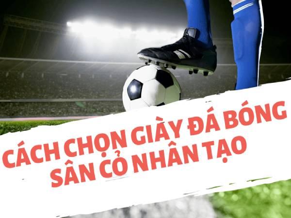 cach-chon-giay-da-bong-san-co-nhan-tao-ban-nen-biet
