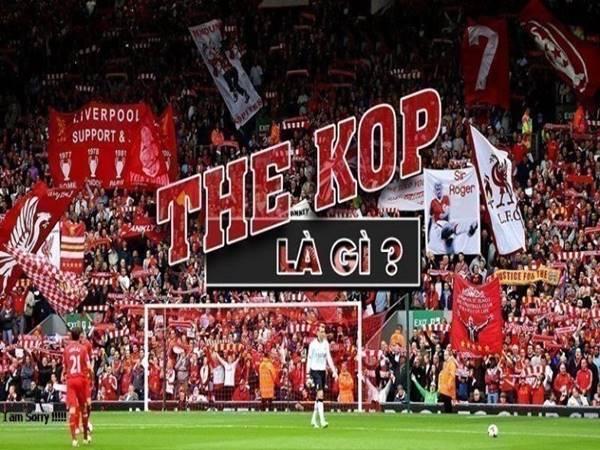 The Kop là gì? Thực chất ý nghĩa tên gọi The Kop là gì?
